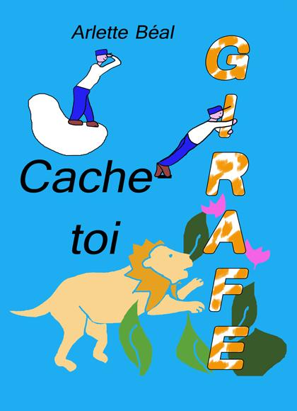"""1 page de couv de l'abum pour les petits """"Cache-toi, Girafe"""" de Arlette Béal. Aux Editions Les Presses du Midi. Tous droits réservés."""