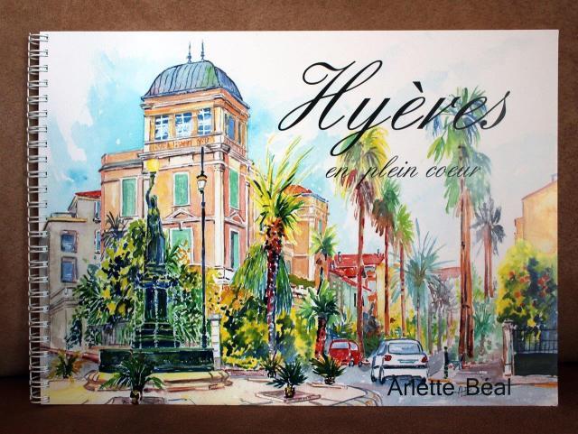 """""""Hyères en plein coeur"""" carnet de voyage poétique. Tirages haute qualité A4. aquarelles et poésie de Arlette Béal"""